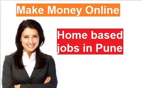 Home based jobs in Pune | Work from home jobs in Pune