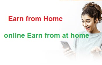 Earn from Home | online Earn from at home | work from home