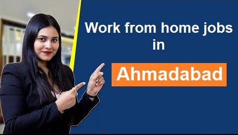 Work from home jobs in Ahmadabad